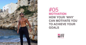 HOW YOUR WHY CAN MOTIVATE YOU TO ACHIEVE YOUR GOALS