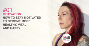 how to stay motivated to become more vital, happy and strong